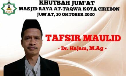 KHUTBAH JUM'AT: TAFSIR MAULID  DALAM KEBERAGAMAAN DAN KEMANUSIAAN – Dr. Hajam, M.Ag (Dosen IAIN Cirebon)