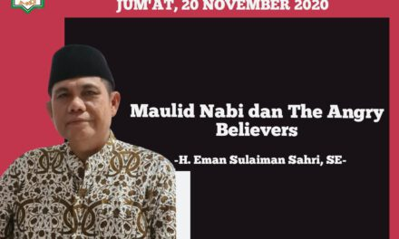 KHUTBAH JUM'AT: MAULID NABI DAN THE ANGRY BELIEVERS – H. Eman Sulaiman Sahri, SE