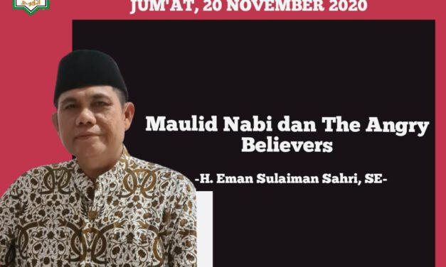 KHUTBAH JUM'AT: MAULID NABI DAN THE ANGRY BELIEVERS – H. Eman Sulaiman Sahri, SE