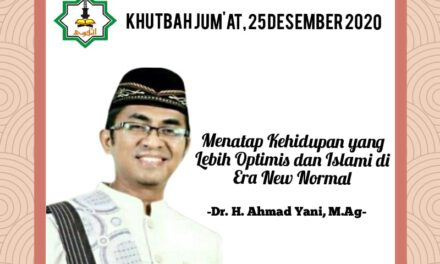 KHUTBAH JUM'AT, 25 DESEMBER 2020 : Menatap Kehidupan yang Lebih Optimis dan  Islami  di Era New Normal – Dr. H. Ahmad Yani, M.Ag