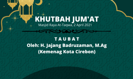 KHUTBAH JUM'AT : Taubat – H. Jajang Badruzaman, M.Ag