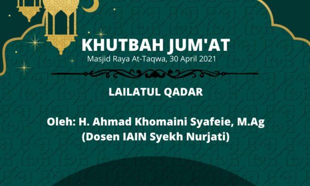 KHUTBAH JUM'AT : LAILATUL QADAR; BAGAIMANA MEMANTASKAN DIRI UNTUK MENDAPATKANNYA OLEH H. AHMAD KHOMAINI SYAFEIE, M.Ag