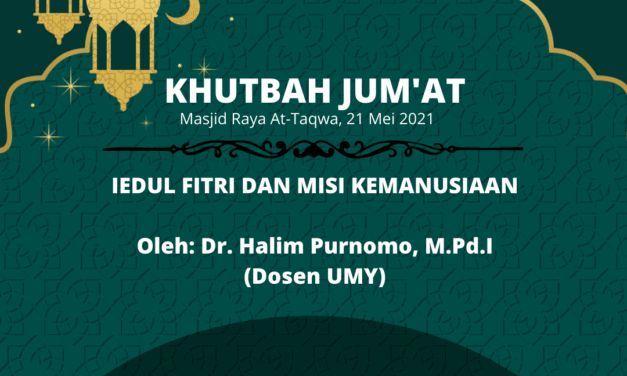 KHUTBAH JUM'AT: Iedul Fitri & Misi Kemanusiaan oleh Dr. Halim Purnomo, M.Pd.I (Dosen UMY Jogyakarta)