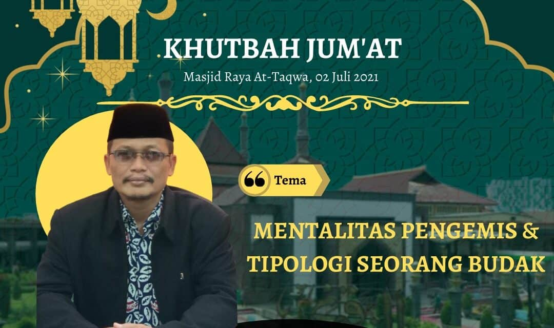 Khutbah Jum'at: Mentalitas Pengemis & Tipologi Seorang Budak, Oleh Anisul Fuad, M.Si (Pengasuh Pesantren Darul Qur'an Kalisoka Tegal Jawa Tengah)